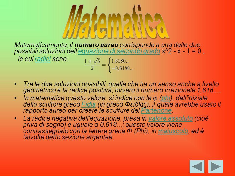 Matematica Matematicamente, il numero aureo corrisponde a una delle due possibili soluzioni dell equazione di secondo grado x^2 - x - 1 = 0 ,