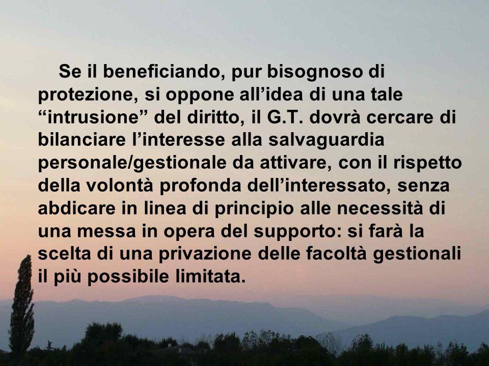 Se il beneficiando, pur bisognoso di protezione, si oppone all'idea di una tale intrusione del diritto, il G.T.