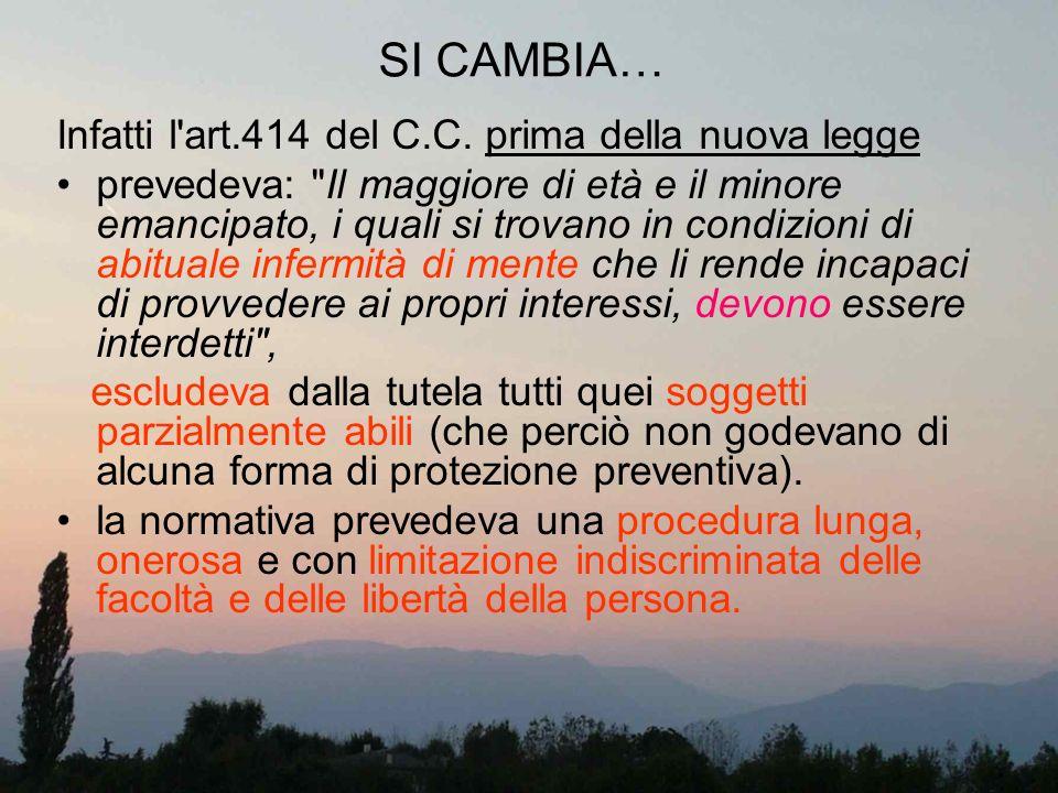SI CAMBIA… Infatti l art.414 del C.C. prima della nuova legge