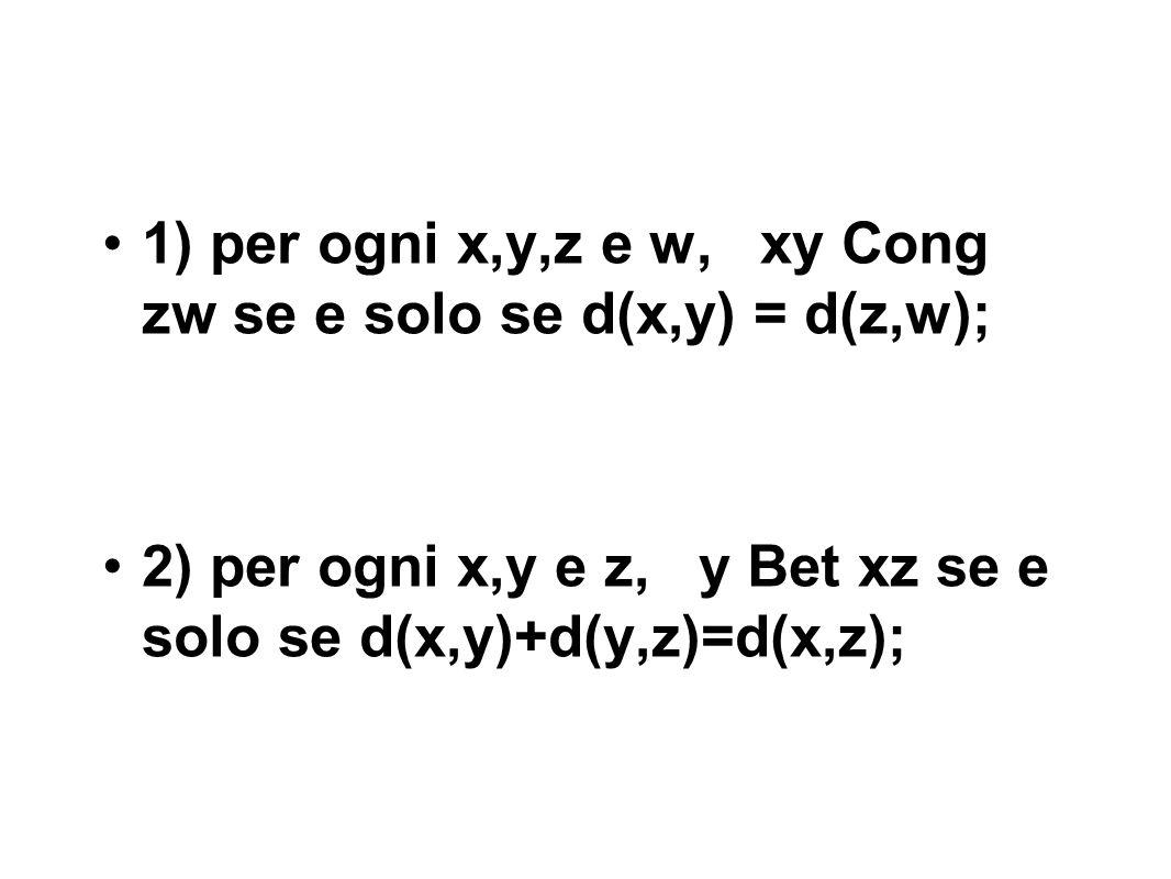 1) per ogni x,y,z e w, xy Cong zw se e solo se d(x,y) = d(z,w);