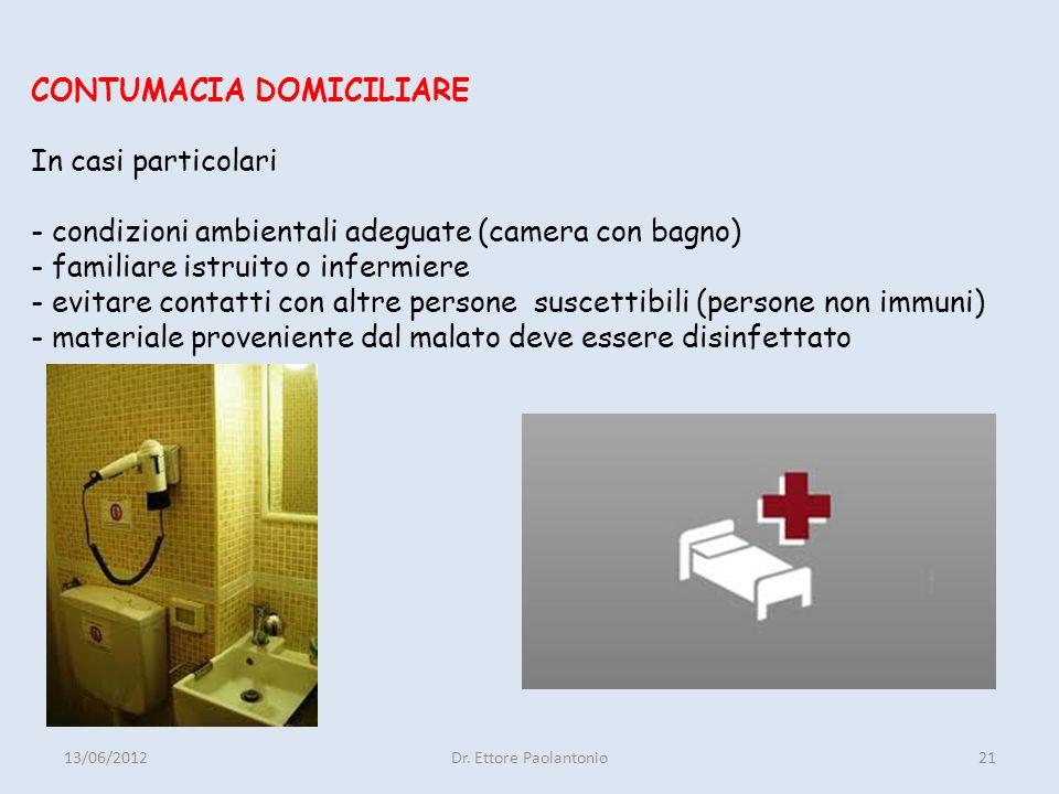 CONTUMACIA DOMICILIARE In casi particolari - condizioni ambientali adeguate (camera con bagno) - familiare istruito o infermiere - evitare contatti con altre persone suscettibili (persone non immuni) - materiale proveniente dal malato deve essere disinfettato