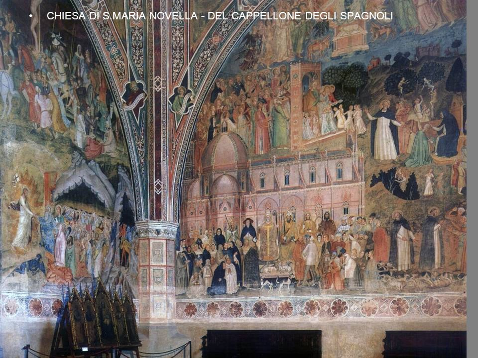 CHIESA DI S.MARIA NOVELLA - DEL CAPPELLONE DEGLI SPAGNOLI