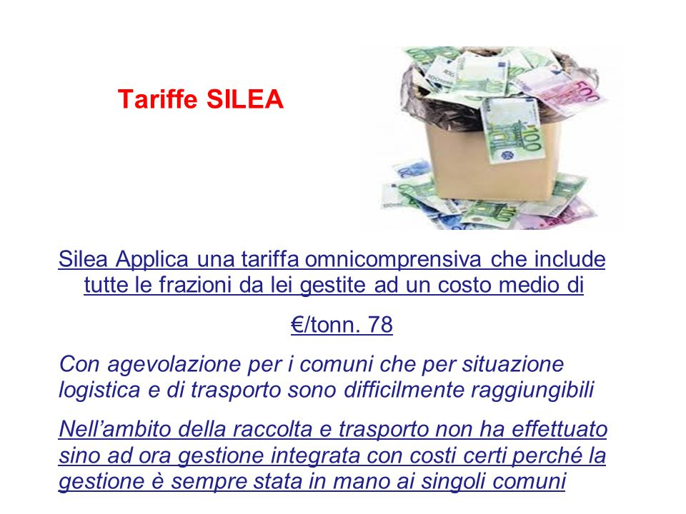 Tariffe SILEA Silea Applica una tariffa omnicomprensiva che include tutte le frazioni da lei gestite ad un costo medio di.