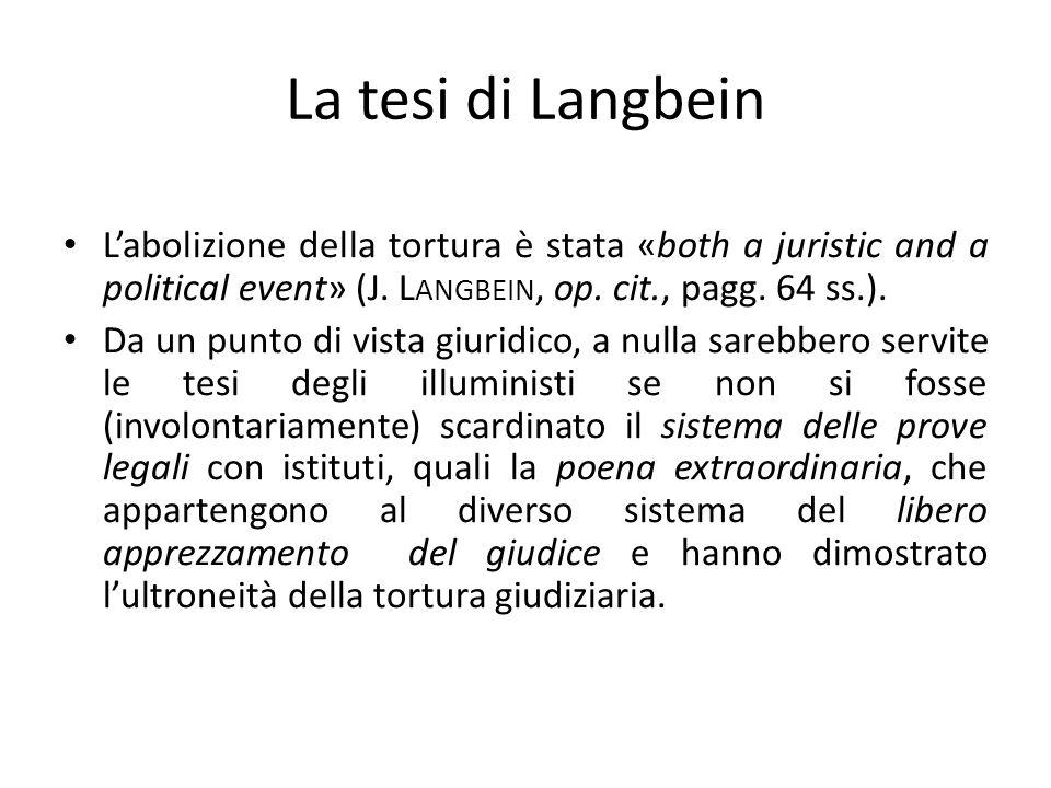 La tesi di Langbein L'abolizione della tortura è stata «both a juristic and a political event» (J. Langbein, op. cit., pagg. 64 ss.).