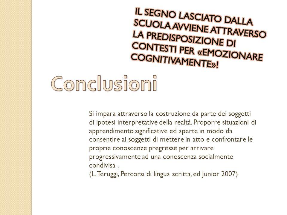 IL SEGNO LASCIATO DALLA SCUOLA AVVIENE ATTRAVERSO LA PREDISPOSIZIONE DI CONTESTI PER «EMOZIONARE COGNITIVAMENTE»!