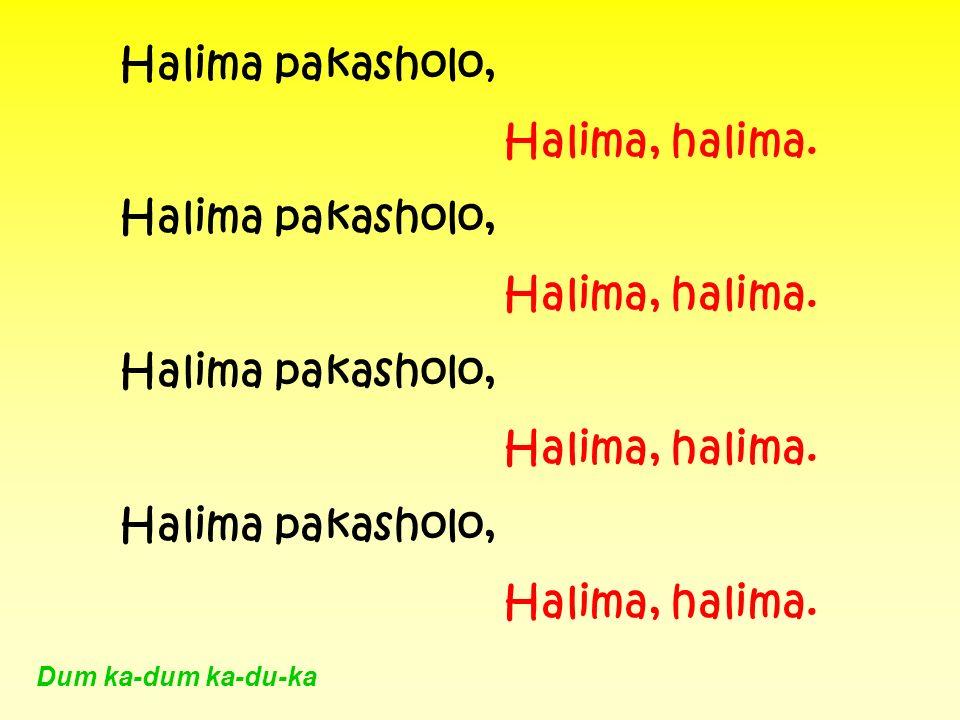 Halima pakasholo, Halima, halima. Dum ka-dum ka-du-ka