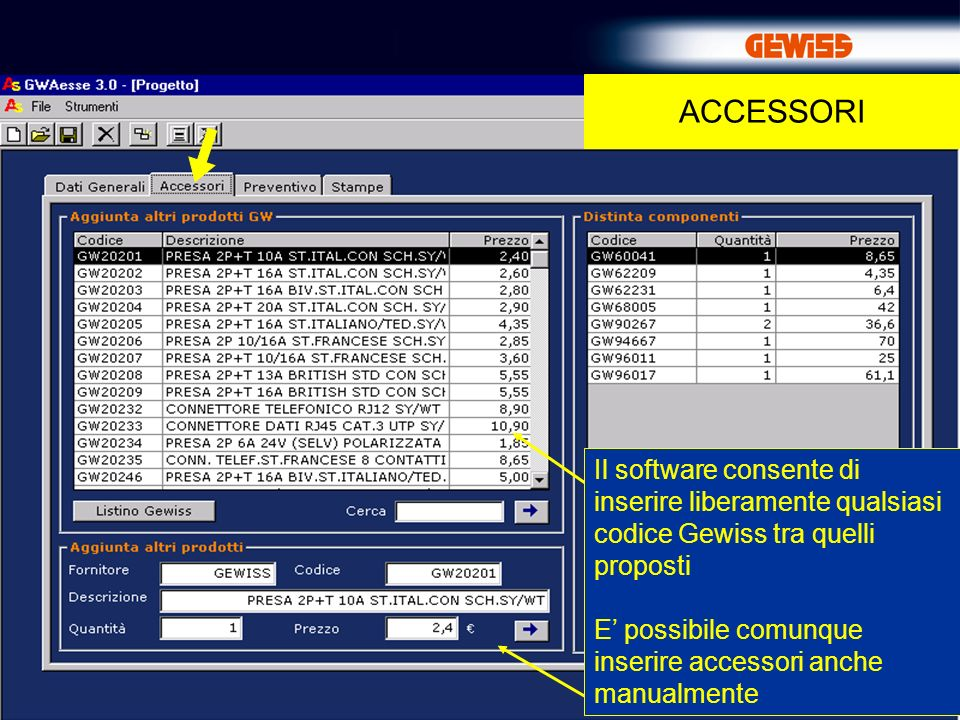 ACCESSORI Il software consente di inserire liberamente qualsiasi codice Gewiss tra quelli proposti.