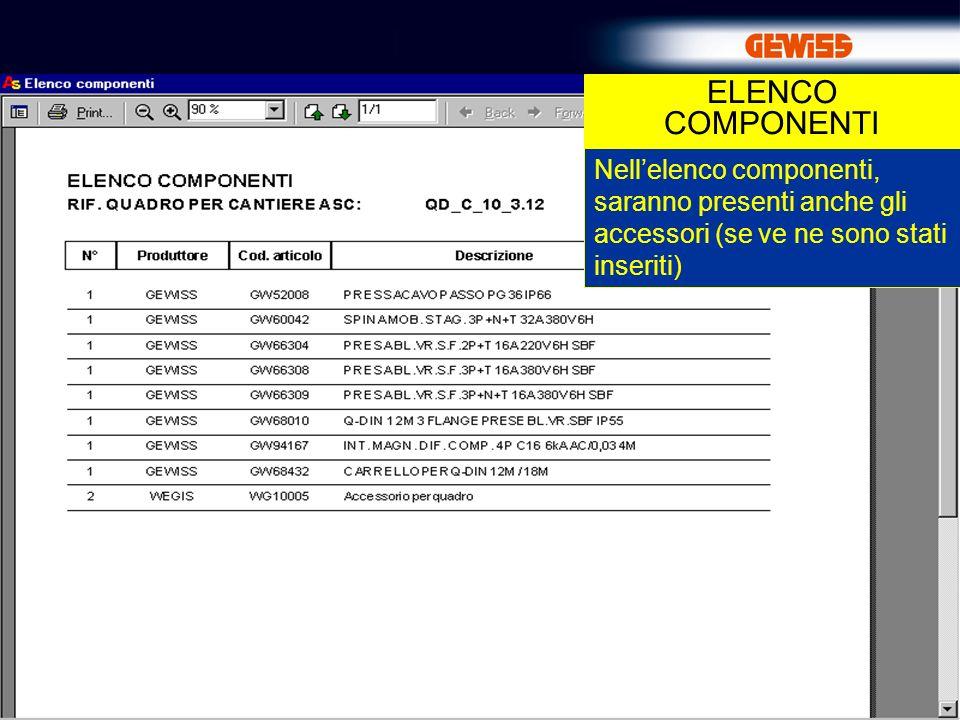 ELENCO COMPONENTI Nell'elenco componenti, saranno presenti anche gli accessori (se ve ne sono stati inseriti)