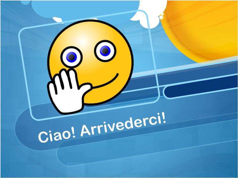 Ciao! Arrivederci!