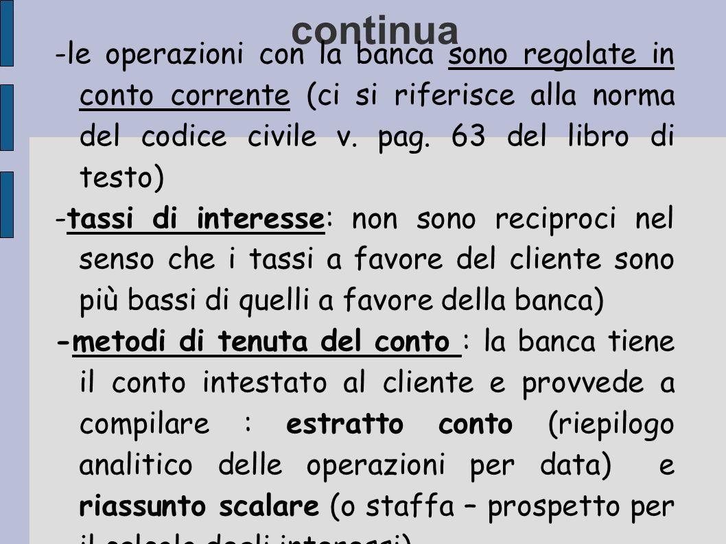 continua -le operazioni con la banca sono regolate in conto corrente (ci si riferisce alla norma del codice civile v. pag. 63 del libro di testo)