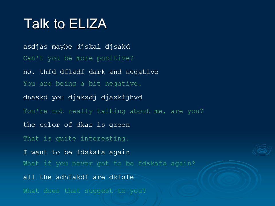 Talk to ELIZA asdjas maybe djskal djsakd Can t you be more positive