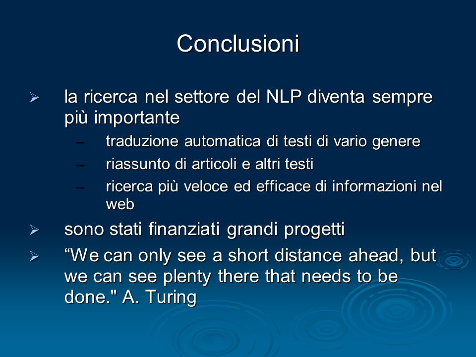 Conclusioni la ricerca nel settore del NLP diventa sempre più importante. traduzione automatica di testi di vario genere.