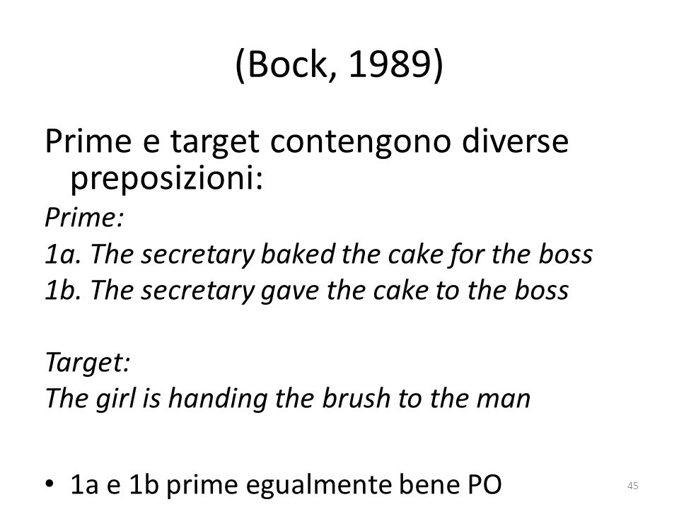 (Bock, 1989) Prime e target contengono diverse preposizioni: Prime: