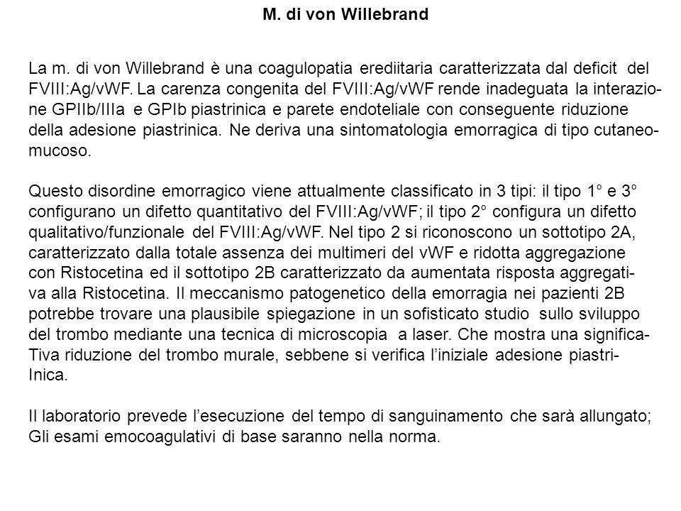 M. di von Willebrand La m. di von Willebrand è una coagulopatia erediitaria caratterizzata dal deficit del.