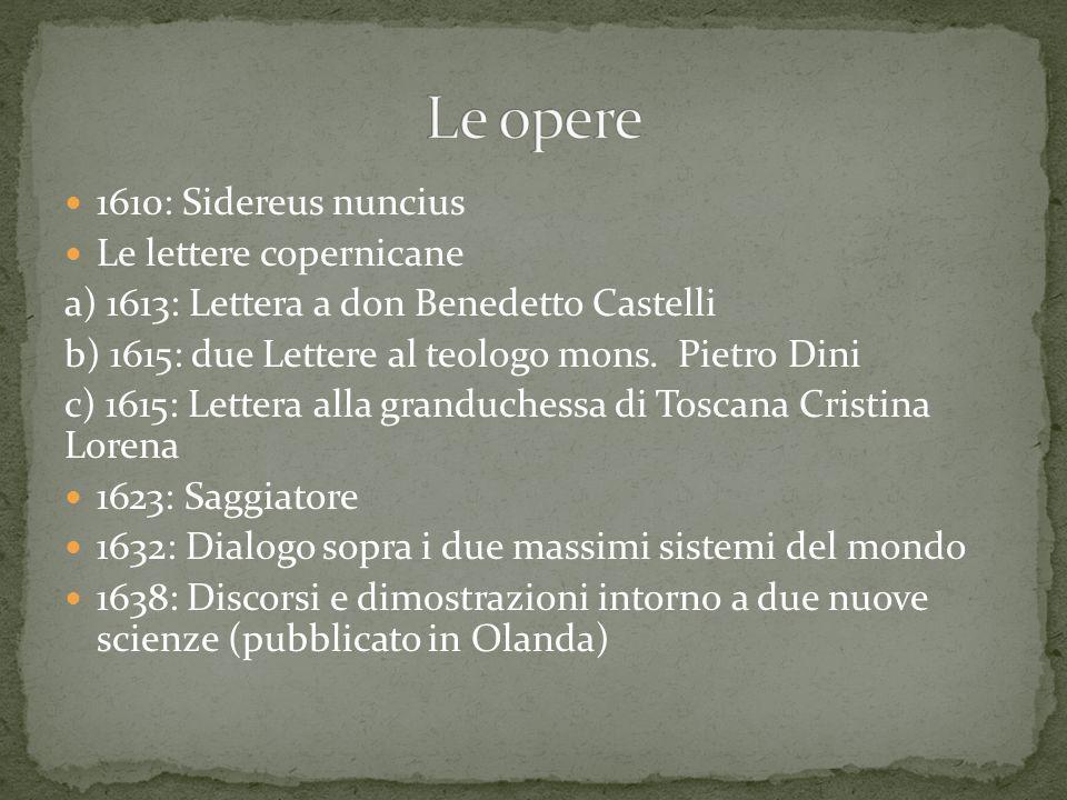 Le opere 1610: Sidereus nuncius Le lettere copernicane