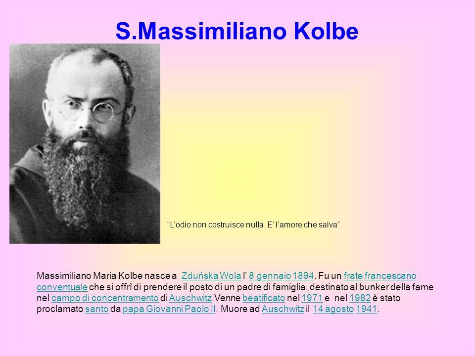 S.Massimiliano Kolbe L'odio non costruisce nulla. E' l'amore che salva