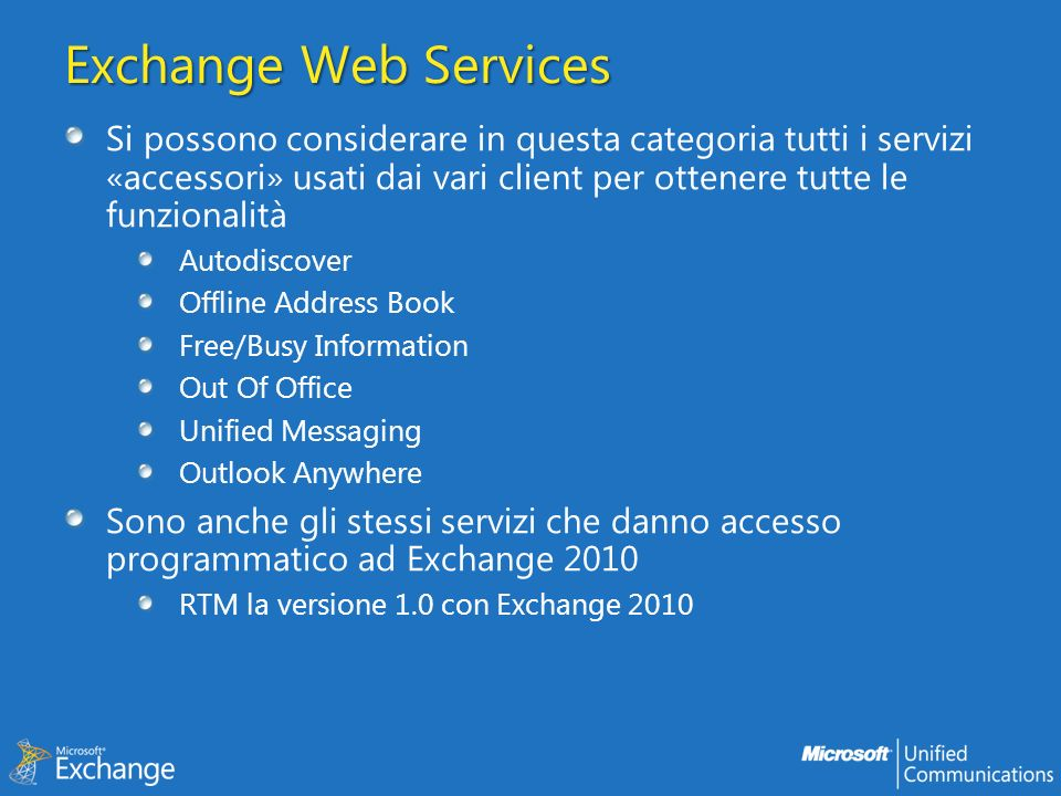 Exchange Web Services Si possono considerare in questa categoria tutti i servizi «accessori» usati dai vari client per ottenere tutte le funzionalità.