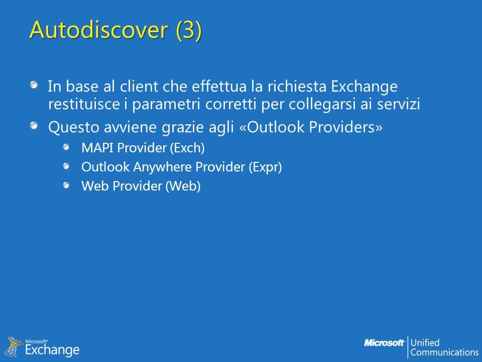 Autodiscover (3) In base al client che effettua la richiesta Exchange restituisce i parametri corretti per collegarsi ai servizi.