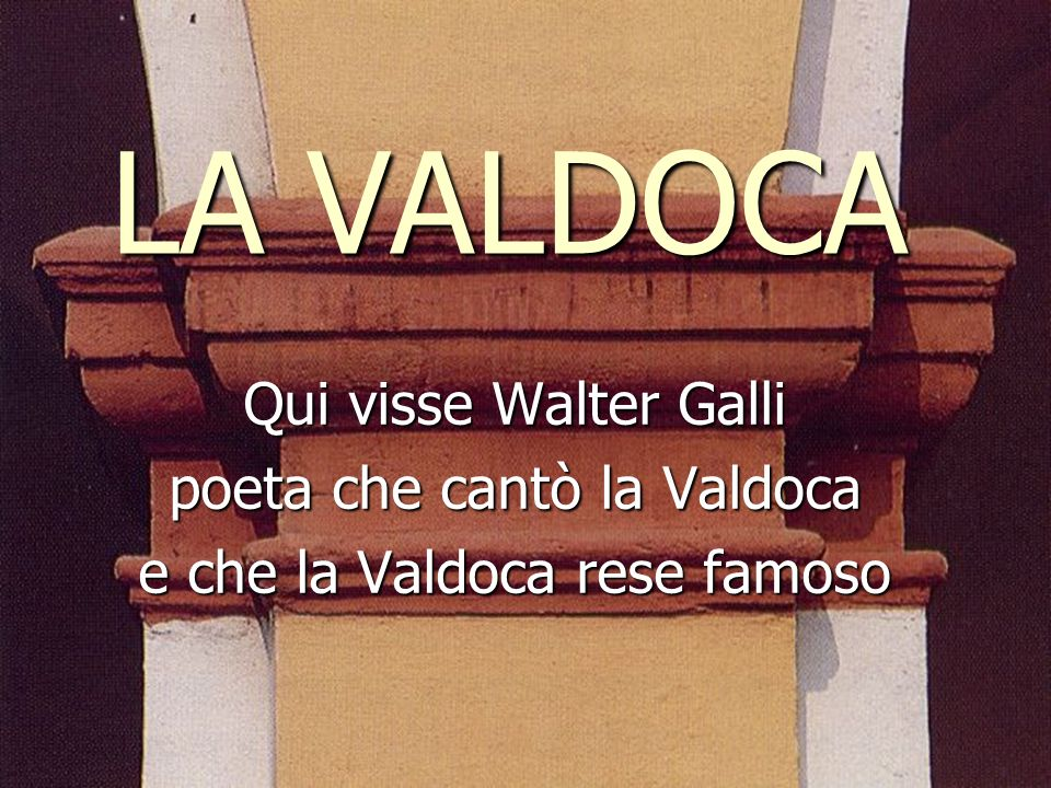 LA VALDOCA Qui visse Walter Galli poeta che cantò la Valdoca