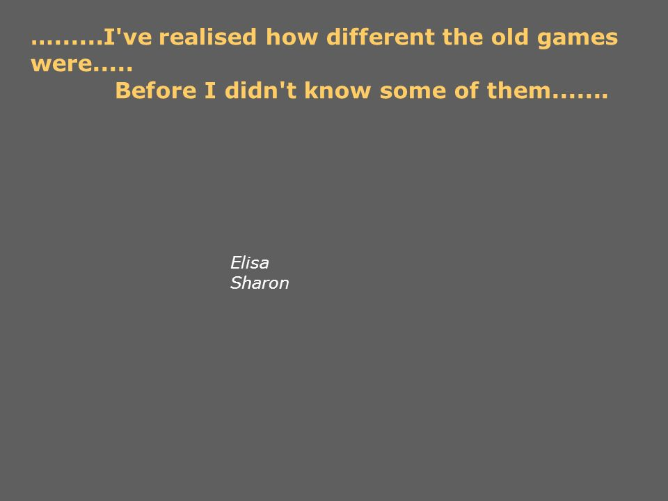…......I ve realised how different the old games were.....