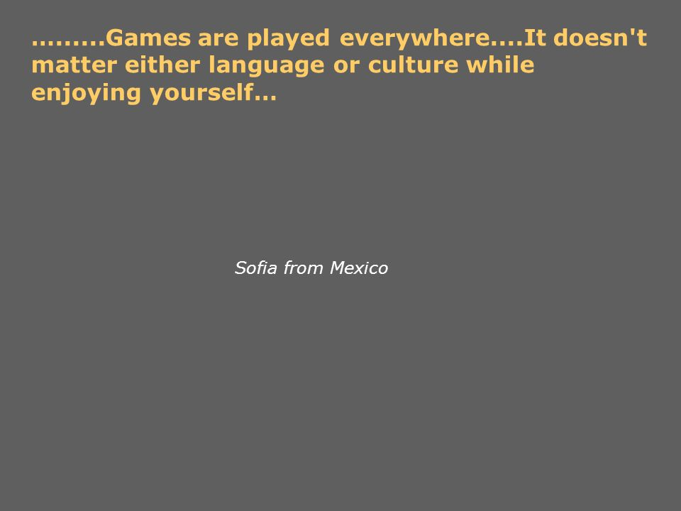 …. Games are played everywhere
