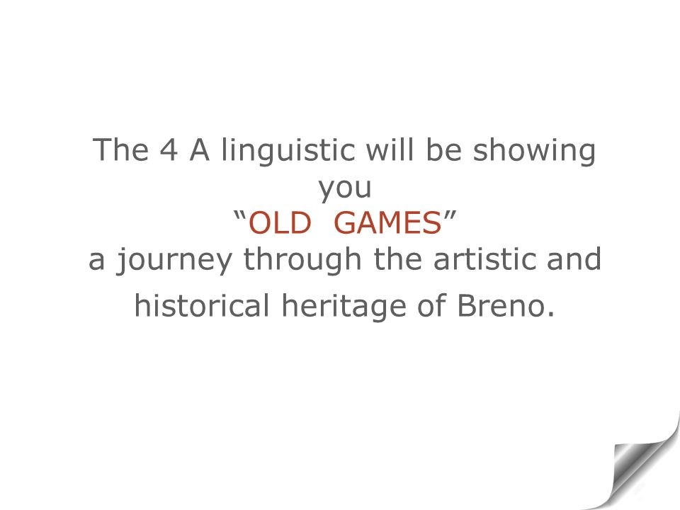 The 4 A linguistic will be showing you OLD GAMES a journey through the artistic and historical heritage of Breno.