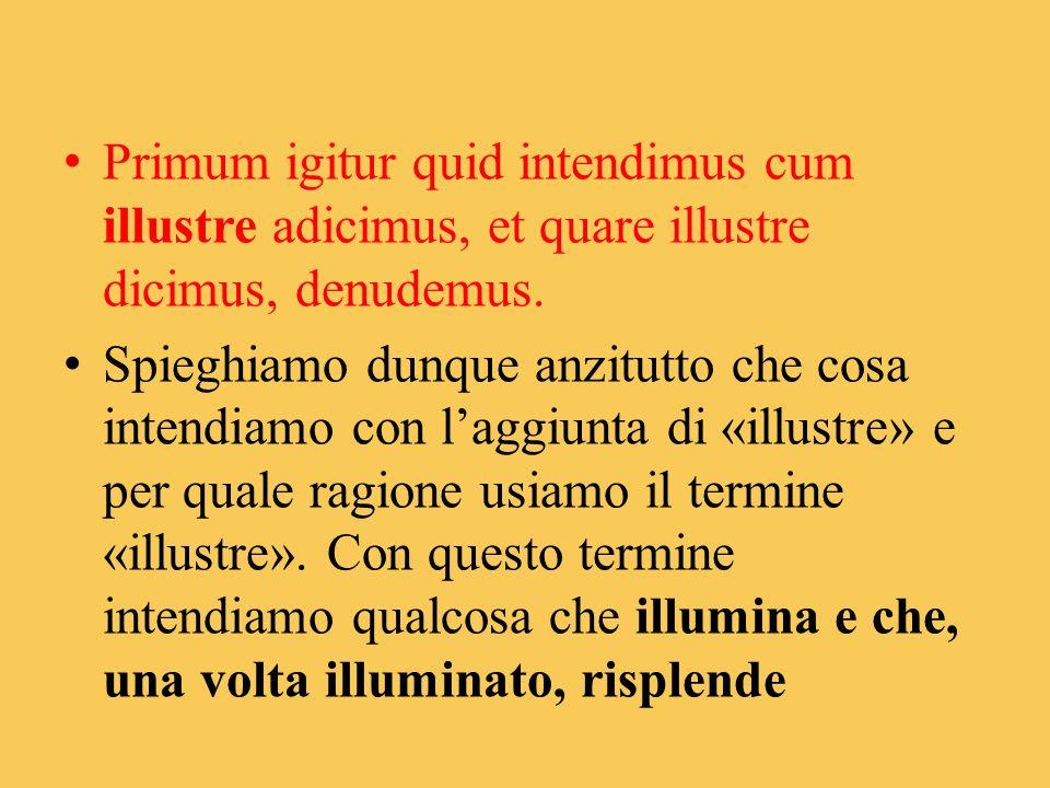 Primum igitur quid intendimus cum illustre adicimus, et quare illustre dicimus, denudemus.