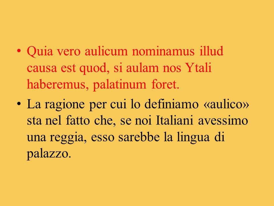Quia vero aulicum nominamus illud causa est quod, si aulam nos Ytali haberemus, palatinum foret.