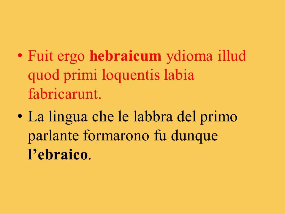 Fuit ergo hebraicum ydioma illud quod primi loquentis labia fabricarunt.