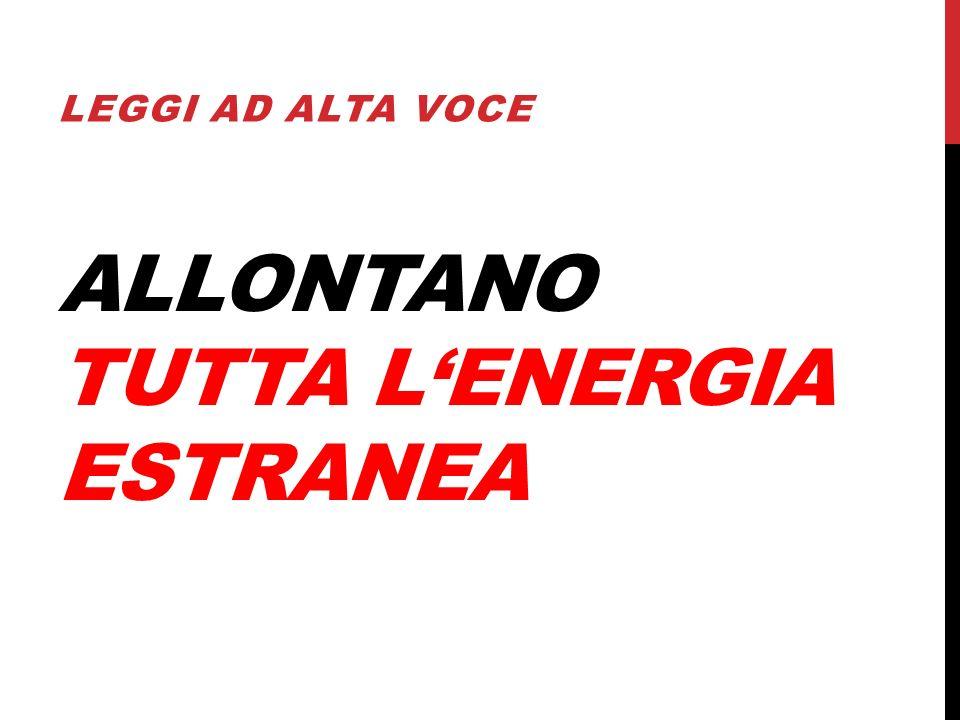 ALLONTANO TUTTA L'ENERGIA ESTRANEA
