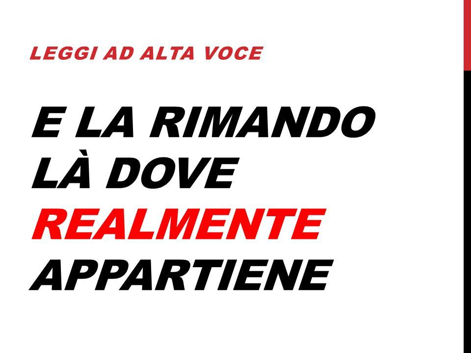 E LA RIMANDO LÀ DOVE REALMENTE APPARTIENE