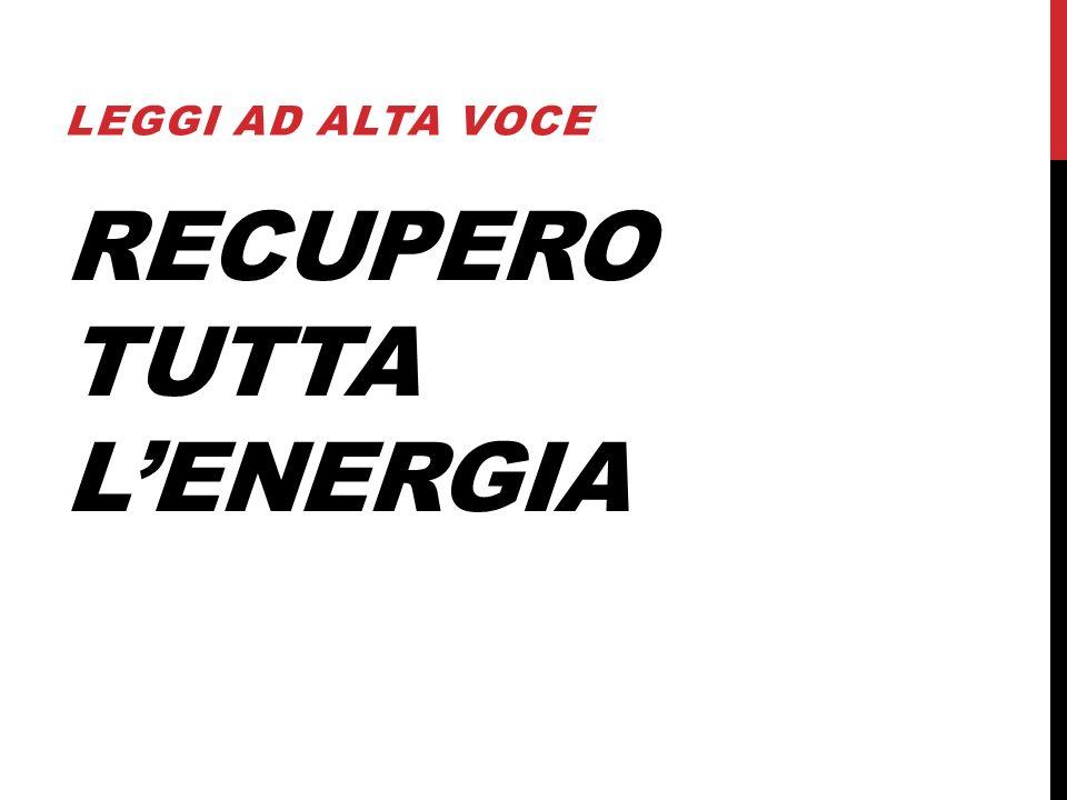 RECUPERO TUTTA L'ENERGIA