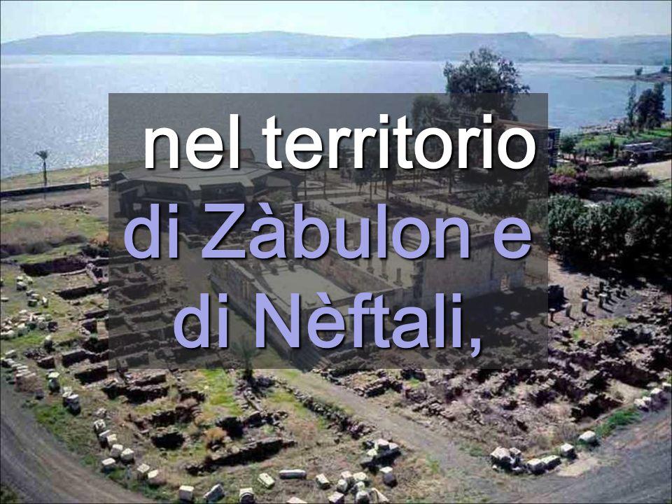 nel territorio di Zàbulon e di Nèftali,