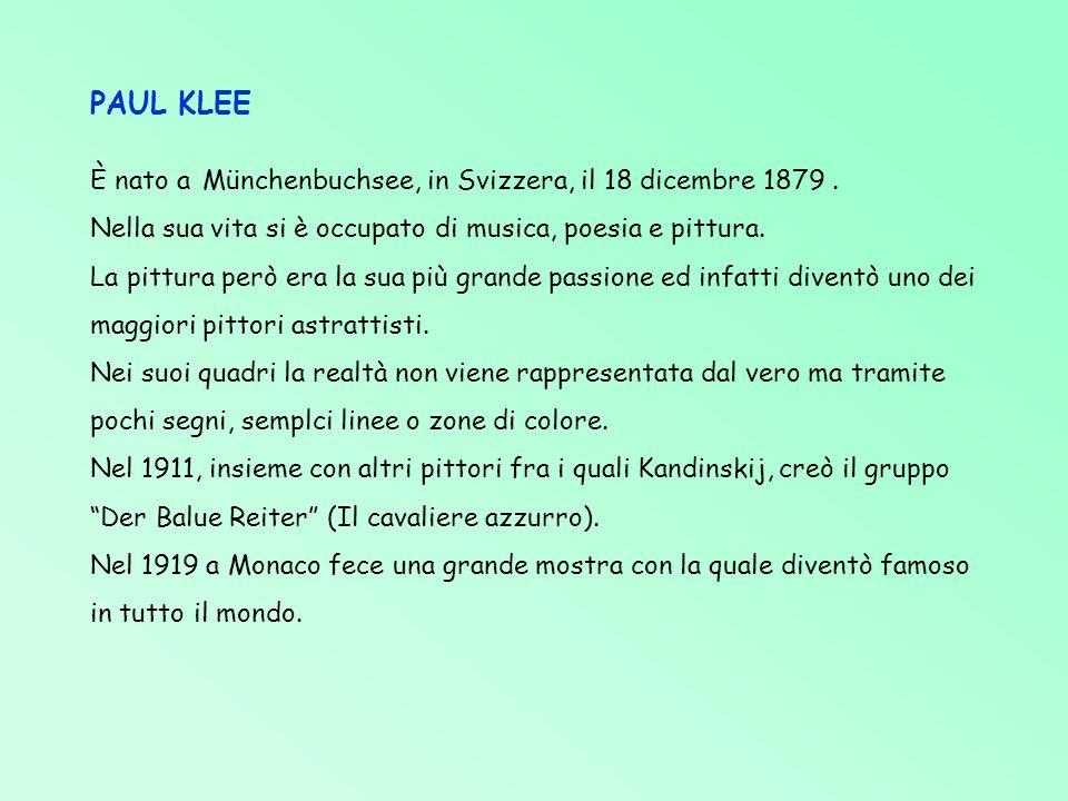 PAUL KLEE È nato a Münchenbuchsee, in Svizzera, il 18 dicembre 1879 .