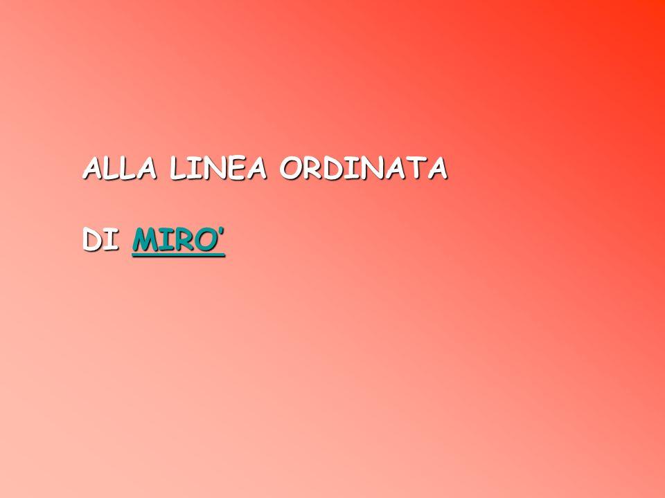 ALLA LINEA ORDINATA DI MIRO'