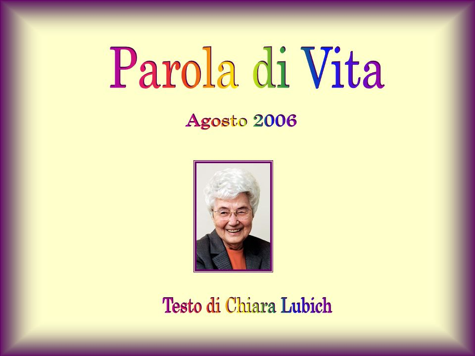 Parola di Vita Agosto 2006 Testo di Chiara Lubich
