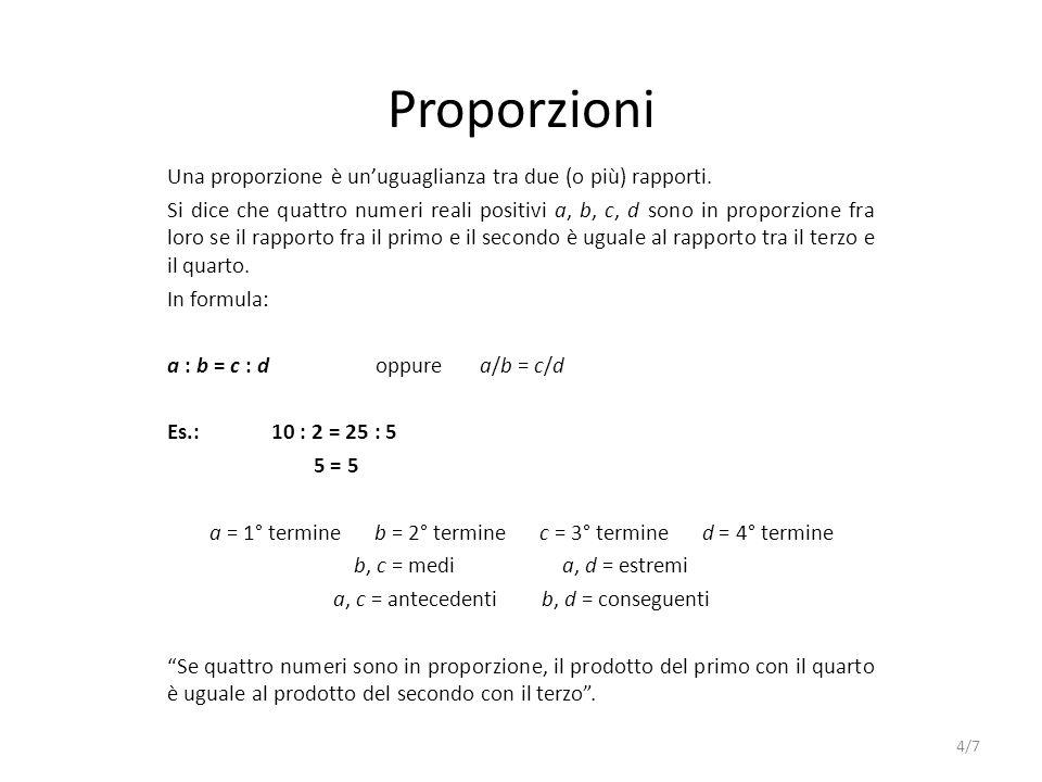 Proporzioni Una proporzione è un'uguaglianza tra due (o più) rapporti.