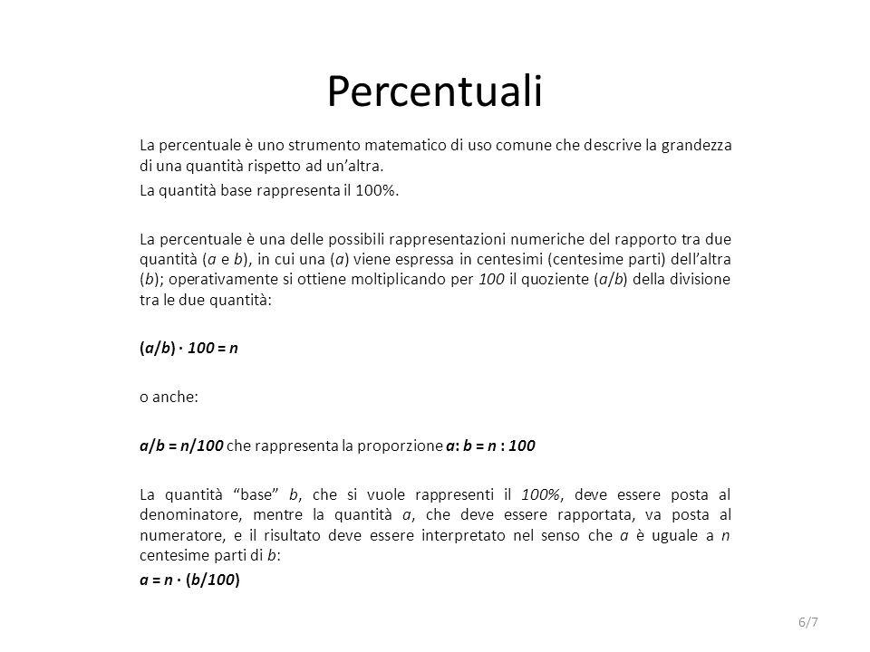 Percentuali La percentuale è uno strumento matematico di uso comune che descrive la grandezza di una quantità rispetto ad un'altra.