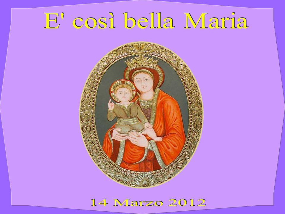 E così bella Maria 14 Marzo 2012
