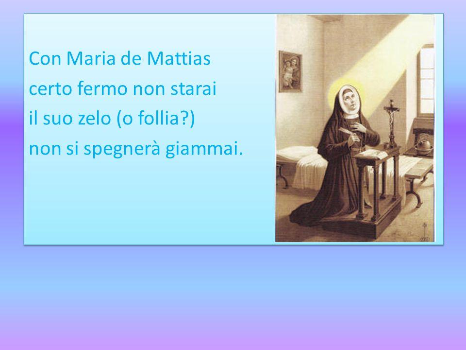 Con Maria de Mattias certo fermo non starai il suo zelo (o follia