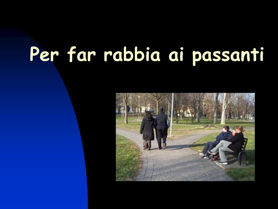 Per far rabbia ai passanti