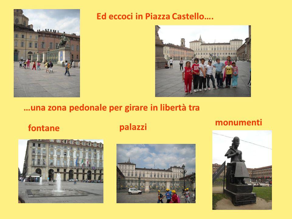 Ed eccoci in Piazza Castello….