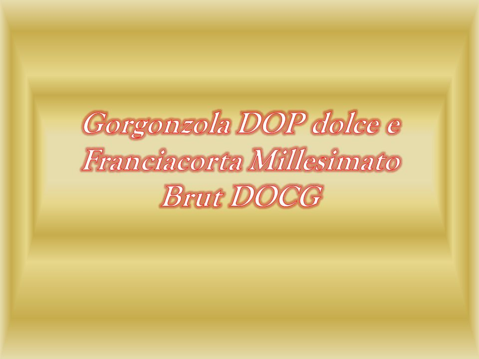 Gorgonzola DOP dolce e Franciacorta Millesimato Brut DOCG