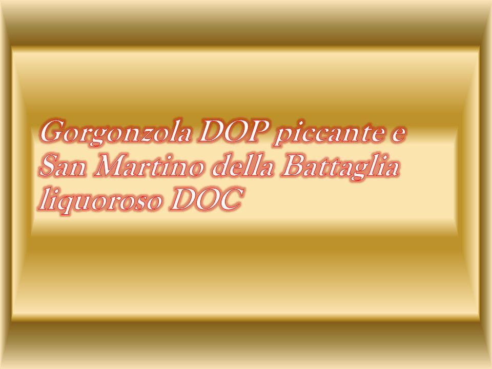 Gorgonzola DOP piccante e San Martino della Battaglia liquoroso DOC