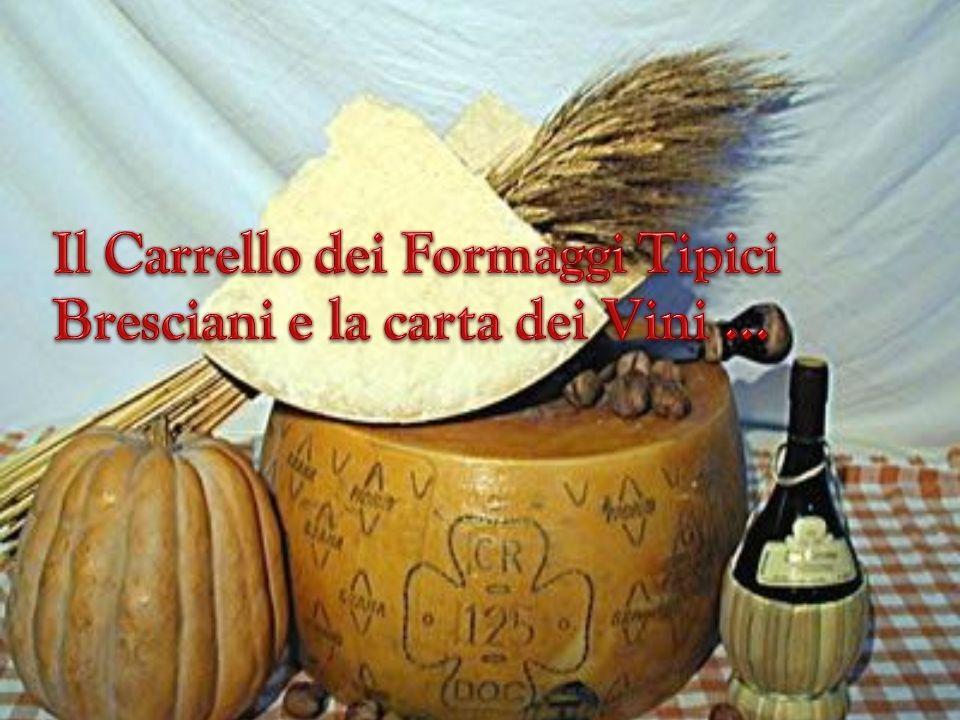 Il Carrello dei Formaggi Tipici Bresciani e la carta dei Vini …