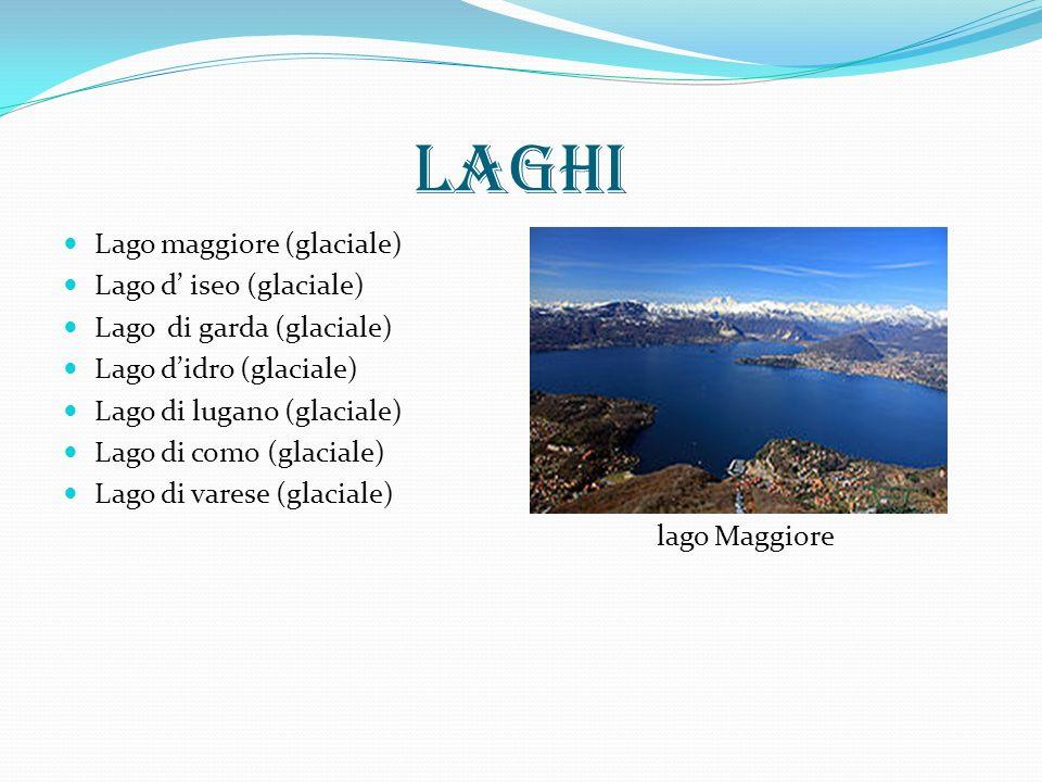 laghi Lago maggiore (glaciale) Lago d' iseo (glaciale)