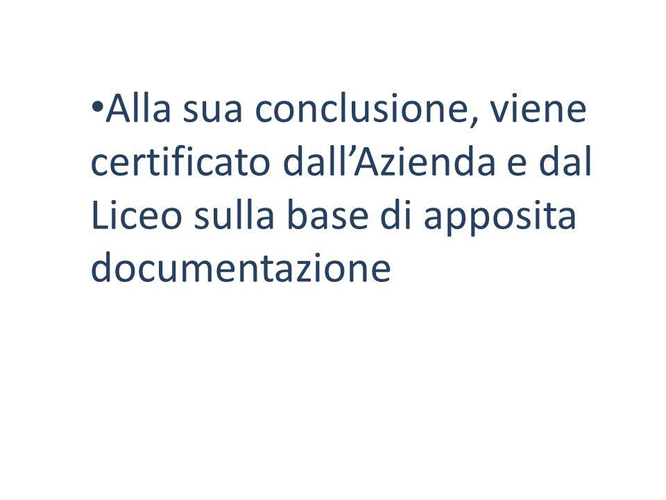 Alla sua conclusione, viene certificato dall'Azienda e dal Liceo sulla base di apposita documentazione