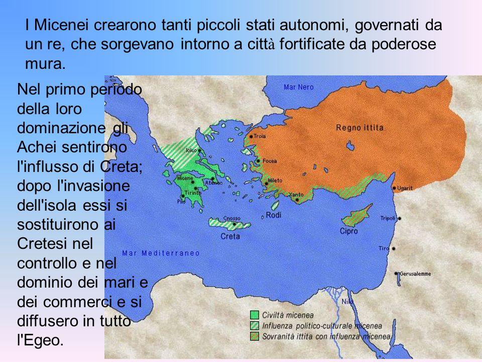 I Micenei crearono tanti piccoli stati autonomi, governati da un re, che sorgevano intorno a città fortificate da poderose mura.