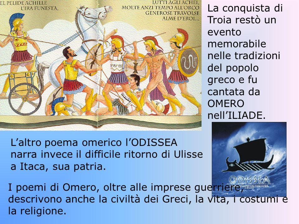 La conquista di Troia restò un evento memorabile nelle tradizioni del popolo greco e fu cantata da OMERO nell'ILIADE.