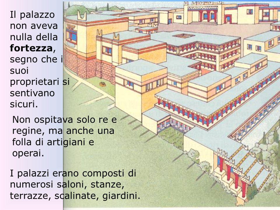 Il palazzo non aveva nulla della fortezza, segno che i suoi proprietari si sentivano sicuri.